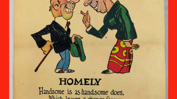 """Homely,"" 1910-1920; $24: ""Handsome is as handsome does, Which leaves a chance for you, Since in appearance you are like, A baboon in a zoo."""