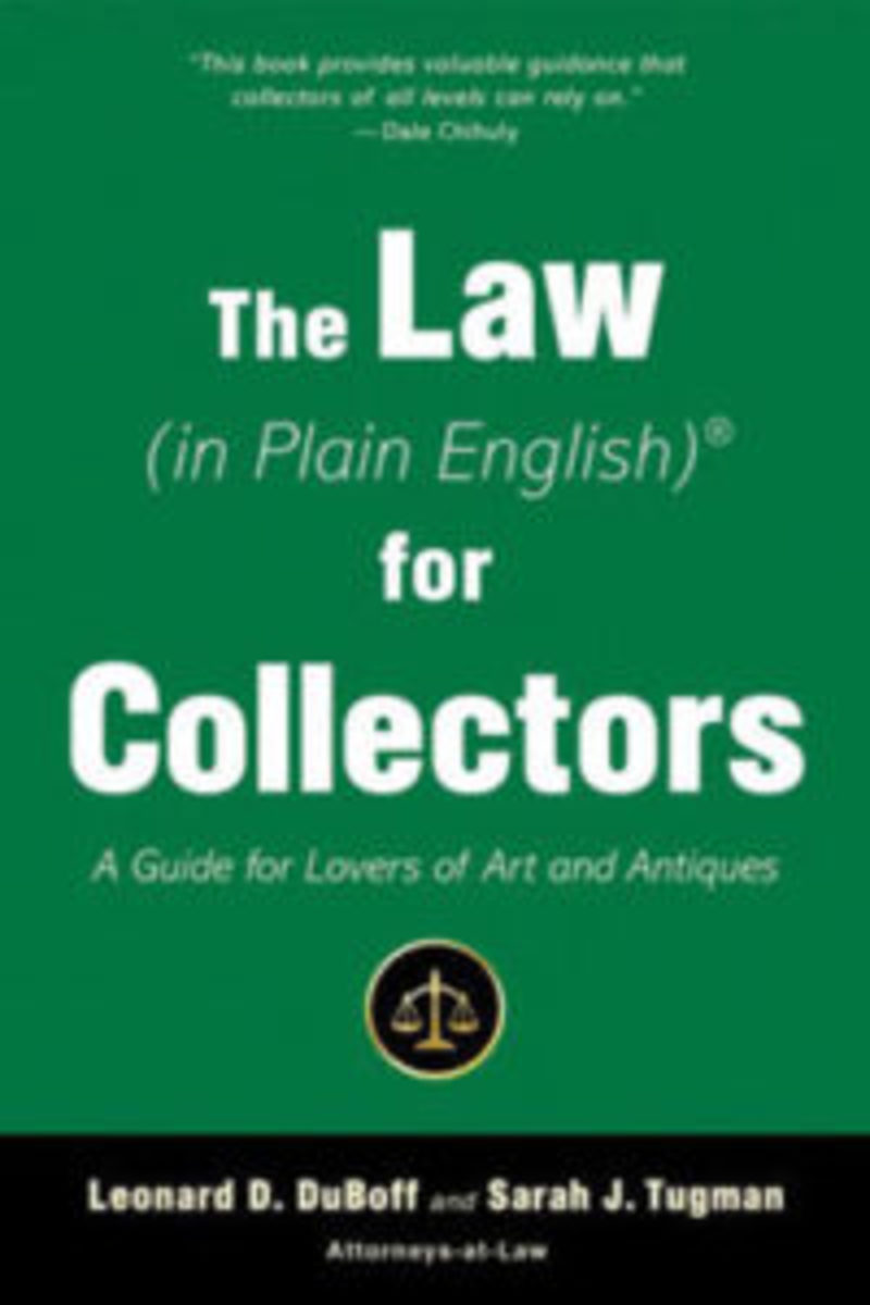 """The Law (in Plain English)® for Collectors - A Guide for Lovers of Art and Antiques, Allworth Press (an imprint of Skyhorse Publishing, Inc.), 2018, ISBN 9781621536680, paperback, 6"""" x 9"""", 272 pages, $19.99. www.allworth.com."""