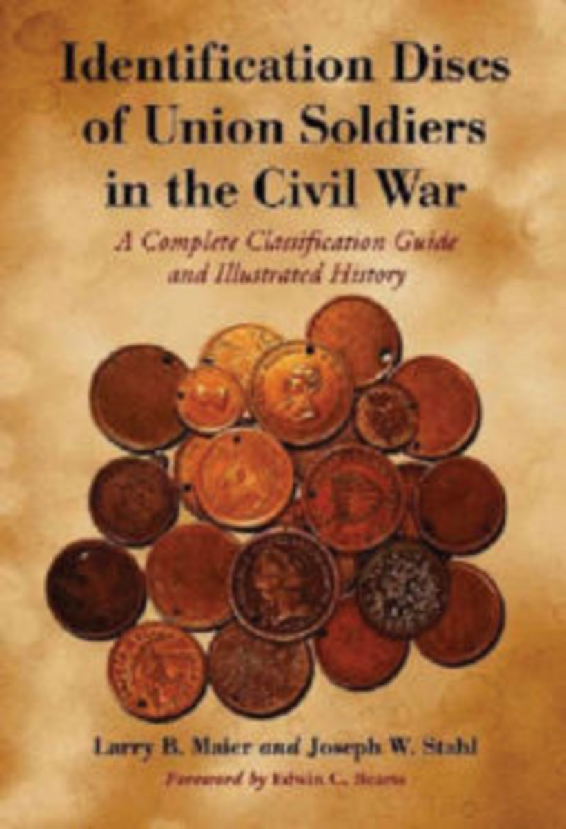 Identification Discs of Union Soldiers in the Civil War: A Complete Classification Guide and Illustrated History, by Larry B. Maier and Joseph W. Stahl $55.