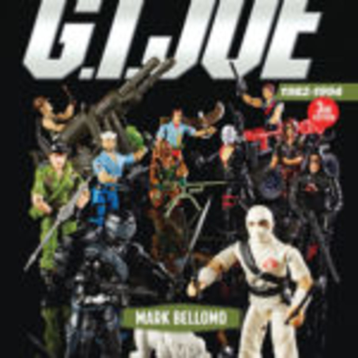 The Ultimate Guide to G.I. Joe, 1982-1994, 3rd Edition, By Mark Bellomo; 8.25 x 10.875, hardcover, 336 pages. ISBN-13: 9781440248795; List Price: $35. Available now on Amazon.com.