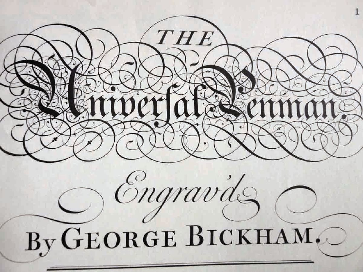 """The title plate for facsimile edition of The Universal Penman by George Bickham, first published in 1743. The title is spelled out in """"Old English"""" print and """"ornamental"""" capitals letters, with Bickham's name in """"Roman"""" print. The lettering is by Bickham himself."""