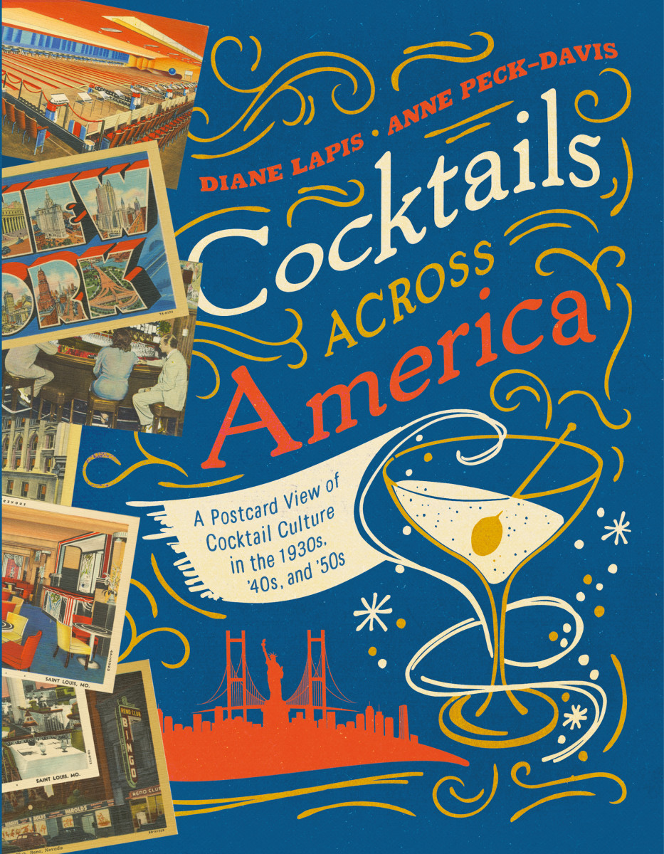 "Cocktails Across America: A Postcard View of Cocktail Culture in the 1930s, '40s and ""50s by Diane Lapsis and Anne Peck-Davis"