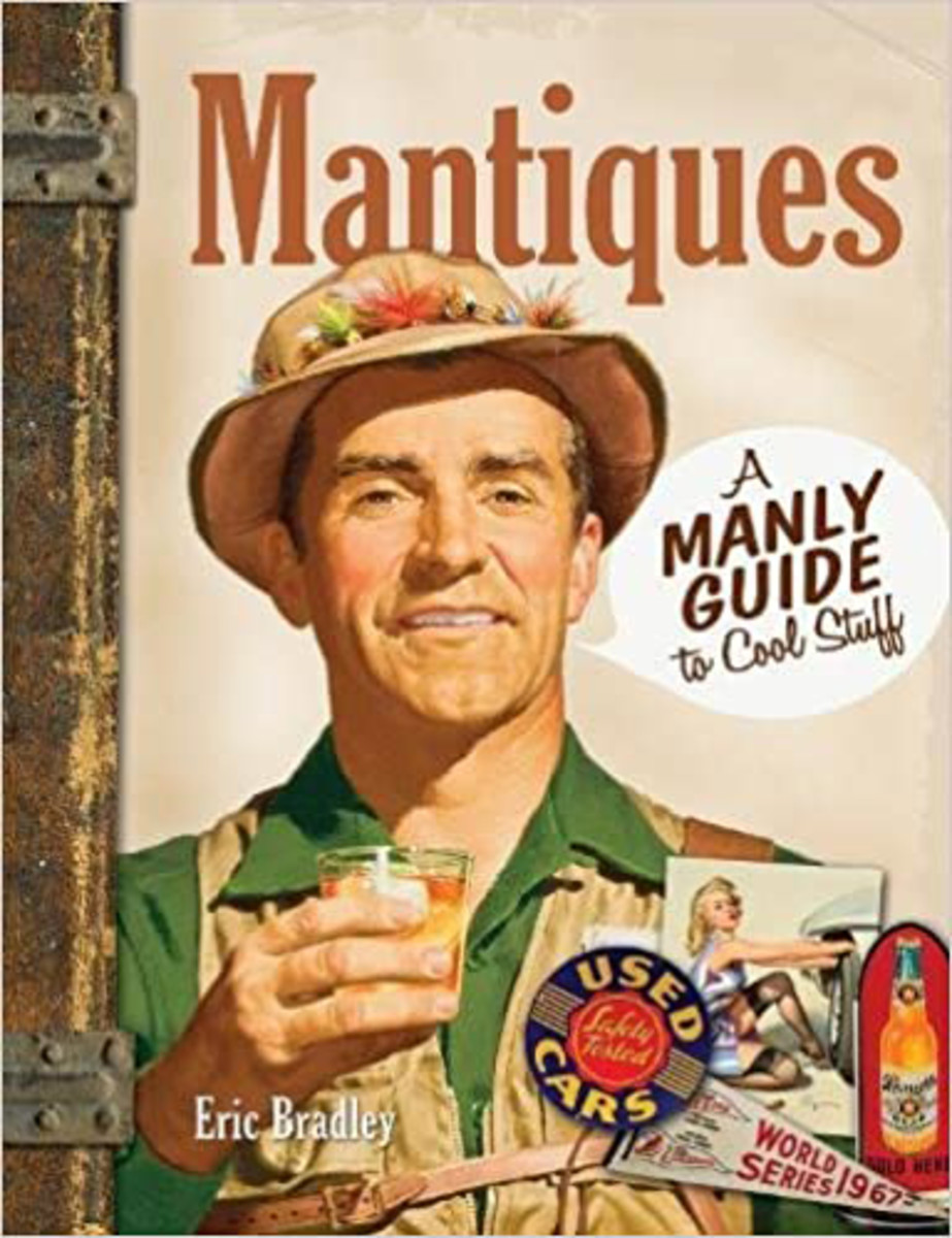 This story is excerpted from Mantiques: A Manly Guide to Cool Stuff (Krause Publications) by Eric Bradley and is used by permission of the author.