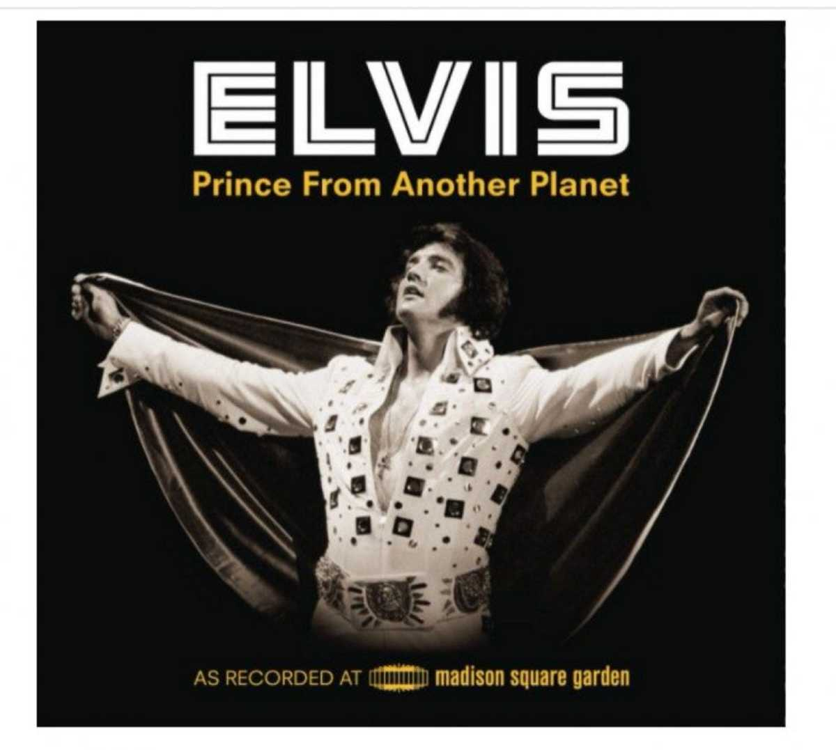 """Elvis is also wearing the jumpsuit on the cover of the 40th Anniversary Edition of the live concert recordings from his shows at Madison Square Garden in June 1972. """"Prince From Another Planet"""" takes its title from a New York Times headline that accompanied its rave review of the King of Rock 'n' Roll's four sold-out shows at the Garden."""